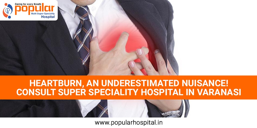 Heartburn, An Underestimated Nuisance! Consult Super Speciality Hospital In Varanasi